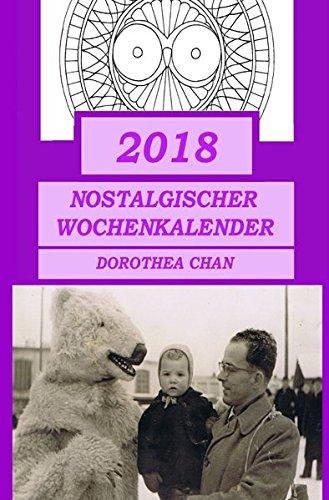 2018 Nostalgischer Wochenkalender: Mit 30 Mandalas zum Ausmalen und Fotos von 1800 - 1960!