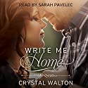 Write Me Home Audiobook by Crystal Walton Narrated by Sarah Pavelec