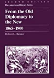 From the Old Diplomacy to the New, 1865-1900 (American History Series), Robert L. Beisner, 088295833X