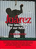Front cover for the book Juarez: The Laboratory of Our Future by Charles Bowden