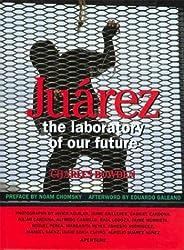 Juarez: The Laboratory of Our Future