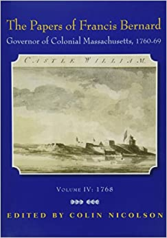 Book The Papers of Francis Bernard: Governor of Colonial Massachusetts, 1760-1769, Volume 4: Jan-Sept 1768 (Publications of the Colonial Society of Massachusetts)