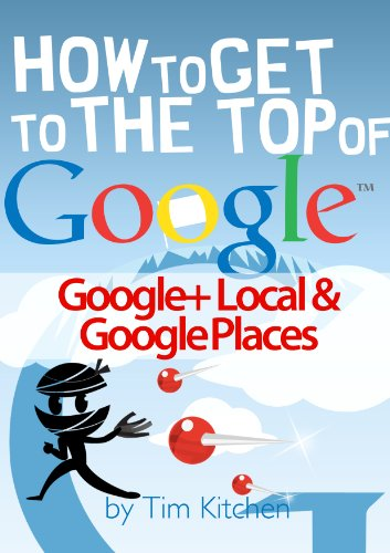 How To Get to the Top of Google Places & Google+ Local
