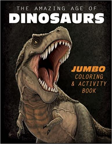 The Amazing Age Of Dinosaurs Jumbo Coloring Activity Book Frederic Wierum 9781514824795 Amazon Books