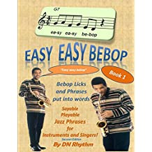 Easy easy bebop: Bebop licks and phrases put into words. Jazz phrases for instruments and singers.