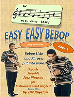 Easy easy bebop: Bebop licks and phrases put into words. Jazz phrases for instruments and singers. (English Edition) por [Rhythm, DN]
