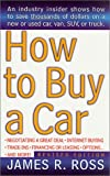 How to Buy a Car, James A. Ross, 0312980744