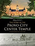 img - for The Story of the Provo City Temple, Commemorative Edition book / textbook / text book