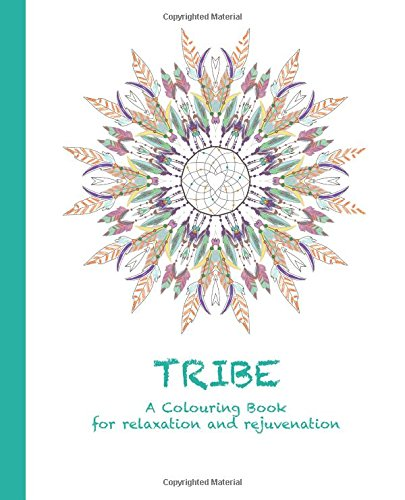 Tribe: A Colouring Book for relaxation and rejuvenation (Colouring for relaxation and rejuvenation) (Volume 4) pdf