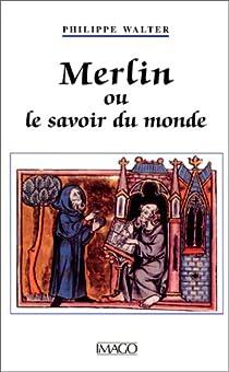 Merlin ou le savoir du monde par Walter