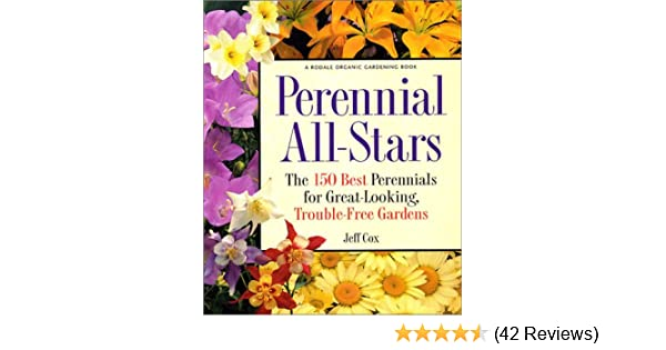 Perennial all stars the 150 best perennials for great looking perennial all stars the 150 best perennials for great looking trouble free gardens jeff cox 9780875968896 amazon books mightylinksfo