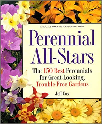 Perennial All-Stars The 150 Best Perennials for Great-Looking Trouble-Free Gardens