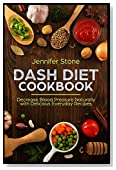 DASH Diet Cookbook: Decrease Blood Pressure Naturally with Delicious Everyday Recipes