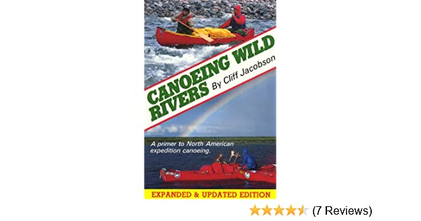 Expanded and Updated Version Canoeing Wild Rivers