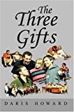 The Three Gifts, Daris Howard, 0595783058