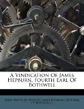 A Vindication of James Hepburn, Fourth Earl of Bothwell, , 1245344390