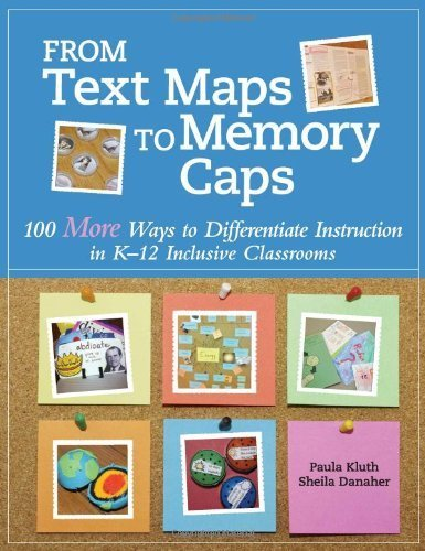 From Text Maps to Memory Caps: 100 More Ways to Differentiate Instruction in K-12 Inclusive Classrooms 1st by Kluth Ph.D., Paula, Danaher M.S.Ed., Sheila (2013) Paperback
