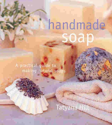 Handmade Soap: A Practical Guide to Making Natural Soaps