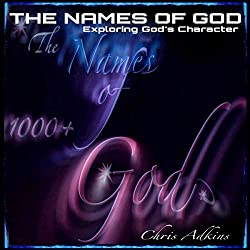 The Names of God: Exploring God's Character With 1000+ Names of God and Their Meanings