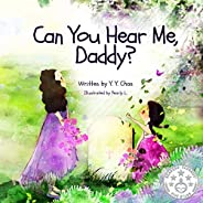 Can You Hear Me, Daddy?: A young girl's journey to hope and faith through her father's battle with can