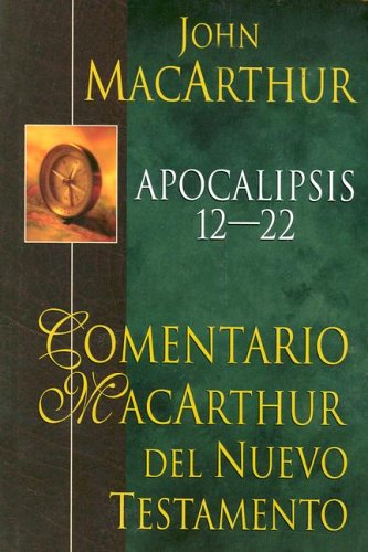 Apocalipsis 12-22: MacArthur NT Commentary: Revelation 12-22 (Comentario MacArthur) (Spanish Edition) ebook