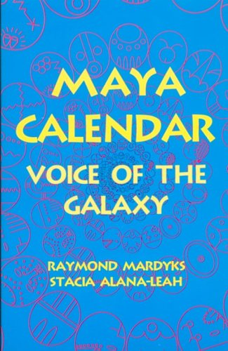 Maya Calendar: Voice of the Galaxy