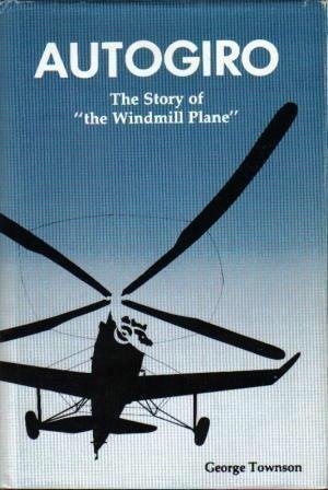 Autogiro: The Story of the Windmill Plane (Aviation Heritage Series) by George Townson (1985-08-02)