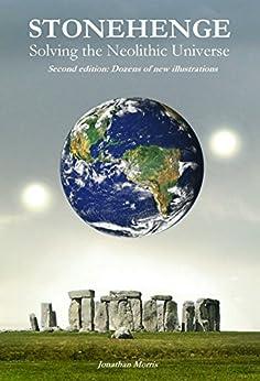 Stonehenge: Solving the Neolithic Universe (Expanded Edition) (English Edition) por [Morris, Jonathan M]
