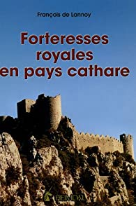 Forteresses royales en pays cathare par François de Lannoy