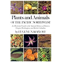 Plants and Animals of the Pacific Northwest: An Illustrated Guide to the Natural History of Western Oregon, Washington, and British Columbia