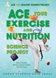 Ace Your Exercise and Nutrition Science Project, Robert Gardner and Barbara Gardner Conklin, 0766032183