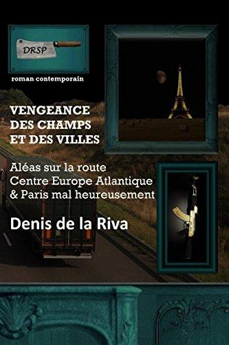 Vengeance des champs et des villes: Aléas sur la Route Centre Europe Atlantique - Paris mal heureusement (French Edition) pdf epub
