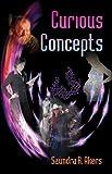 Curious Concepts, Saundra Akers, 1413753884