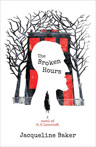 The Broken Hours: A Novel of H. P. Lovecraft