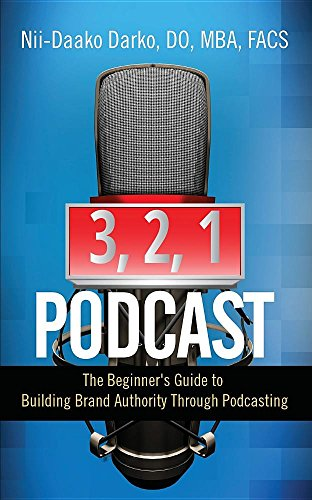 3, 2, 1...Podcast!: The Beginner's Guide to Building Brand Authority Through Podcasting