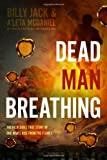 img - for Dead Man Breathing: The Incredible True Story of One Man's Rise from the Flames book / textbook / text book