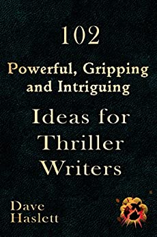 102 Powerful, Gripping and Intriguing Ideas for Thriller Writers by [Haslett, Dave]