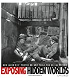 Exposing Hidden Worlds: How Jacob Riis' Photos Became Tools for Social Reform (Captured History)