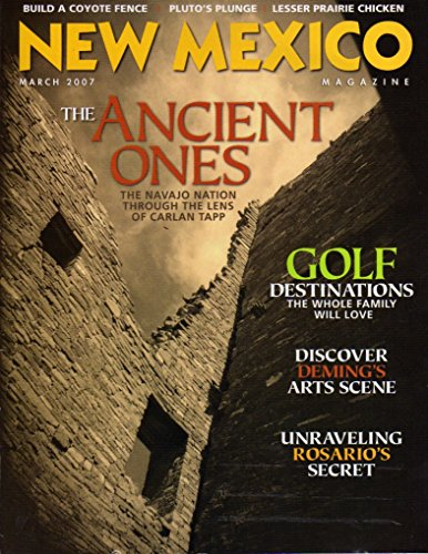 New Mexico Magazine March 2007 THE ANCIENT ONES: THE NAVAJO NATION THROUGH THE LENS OF CARLAN TAPP Unraveling Rosario's Secret DISCOVER DEMING'S ARTS SCENE