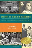 Growing up Jewish in Alexandria: The Story of a Sephardic Family's Exodus from Egypt