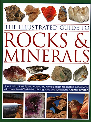 The Illustrated Guide to Rocks & Minerals: How to Find, Identify and Collect the World's Most Fascinating Specimens, with Over 800 Detailed Photographs and Illustrations