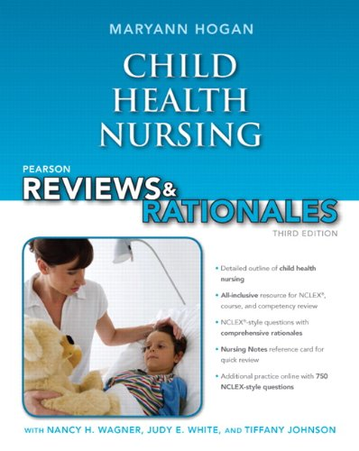 Pearson Reviews & Rationales: Child Health Nursing with Nursing Reviews & Rationales (3rd Edition) (Hogan, Pearson Reviews & Rationales Series)