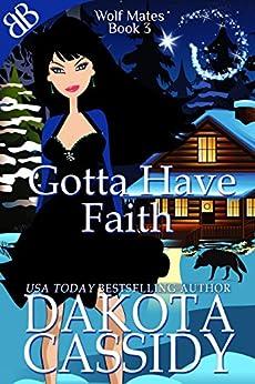 Gotta Have Faith (Wolf Mates Book 3) by [Cassidy, Dakota]
