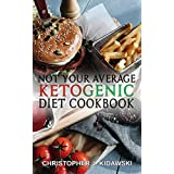 Not Your Average Ketogenic Diet Cookbook: 100 Delicious & Healthy (Mostly) Lectin-Free Keto Recipes!