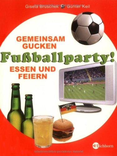 Fussballparty!: Gemeinsam Gucken, Essen und Feiern