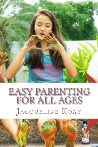 Easy Parenting For All Ages: A Guide For Raising Happy Strong Kids ebook