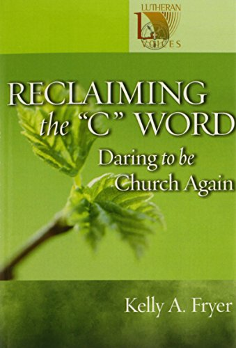 Reclaiming the C Word: Daring to Be Church Again (Lutheran Voices)