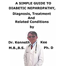A  Simple  Guide  To  Diabetic Nephropathy,  Diagnosis, Treatment  And  Related Conditions