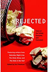 Rejected: Tales of the Failed, Dumped, and Canceled Kindle Edition