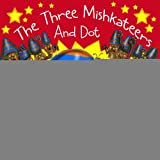 The Three Mishkateers And Dot (Mish and Friends Book 5)